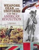 Weapons Gear and Uniforms of the American Revolution